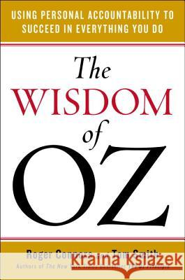 The Wisdom of Oz: Using Personal Accountability to Succeed in Everything You Do Roger Connors Tom Smith 9780143108542 Portfolio