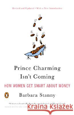 Prince Charming Isn't Coming: How Women Get Smart about Money Barbara Stanny 9780143112051