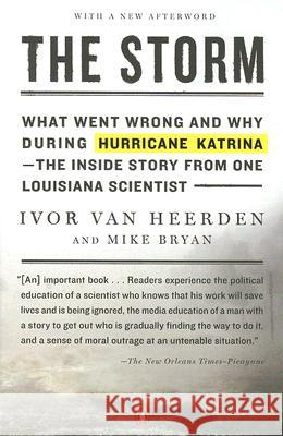 The Storm: What Went Wrong and Why During Hurricane Katrina--The Inside Story from One Louisiana Scientist Ivor Va Mike Bryan Ivor Va 9780143112136