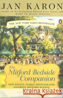 The Mitford Bedside Companion: A Treasury of Favorite Mitford Moments, Author Reflections on the Bestselling Se Lling Series, and More. Much More. Jan Karon Brenda Furman 9780143112419