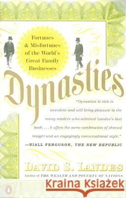 Dynasties: Fortunes and Misfortunes of the World's Great Family Businesses David S. Landes 9780143112471