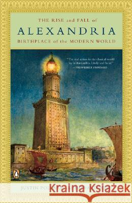 The Rise and Fall of Alexandria: Birthplace of the Modern World Justin Pollard Howard Reid 9780143112518