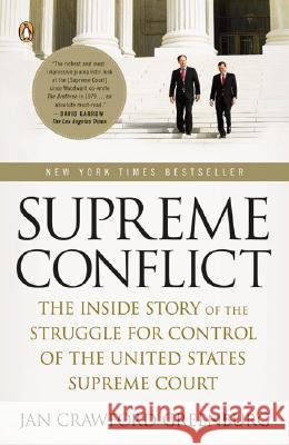 Supreme Conflict: The Inside Story of the Struggle for Control of the United States Supreme Court Jan Crawford Greenburg 9780143113041