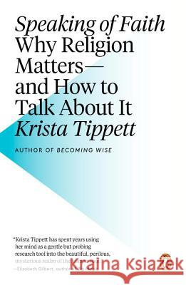 Speaking of Faith: Why Religion Matters--And How to Talk about It Krista Tippett 9780143113188