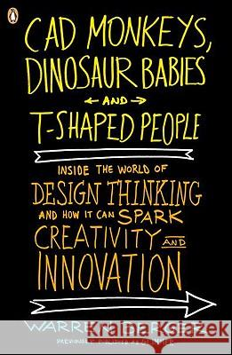 CAD Monkeys, Dinosaur Babies, and T-Shaped People: Inside the World of Design Thinking and How It Can Spark Creativity and Innovation Warren Berger 9780143118022
