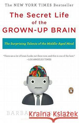 The Secret Life of the Grown-Up Brain: The Surprising Talents of the Middle-Aged Mind Barbara Strauch 9780143118879