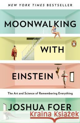 Moonwalking with Einstein: The Art and Science of Remembering Everything Joshua Foer 9780143120537