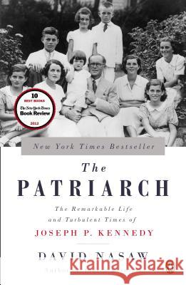 The Patriarch: The Remarkable Life and Turbulent Times of Joseph P. Kennedy David Nasaw 9780143124078 Penguin Books