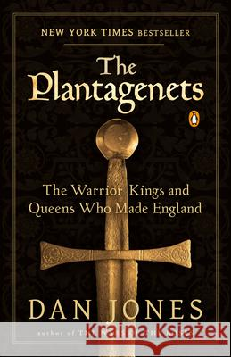 The Plantagenets: The Warrior Kings and Queens Who Made England Dan Jones 9780143124924 Penguin Books