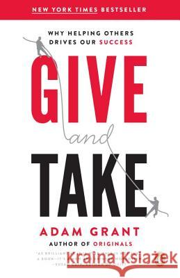 Give and Take : Why Helping Others Drives Our Success Adam M. Grant 9780143124986