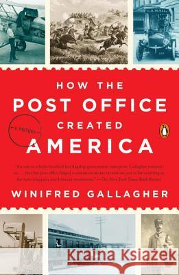 How the Post Office Created America: A History Winifred Gallagher 9780143130062 Penguin Books