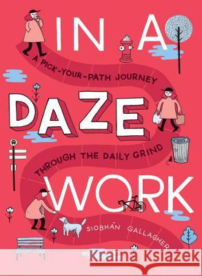In a Daze Work: A Pick-Your-Path Journey Through the Daily Grind Siobhan Gallagher 9780143130284