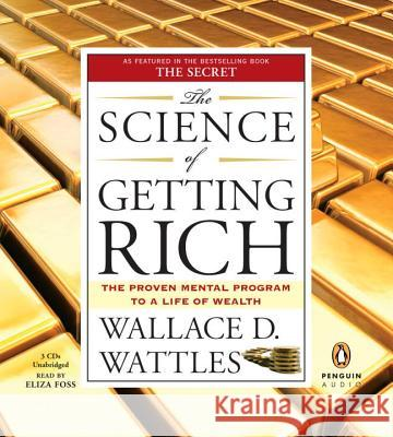 The Science of Getting Rich: The Proven Mental Program to a Life of Wealth - audiobook Wallace D. Wattles Eliza Foss 9780143142690