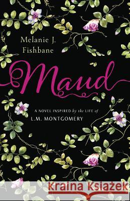 Maud: A Novel Inspired by the Life of L.M. Montgomery Melanie Fishbane 9780143191254