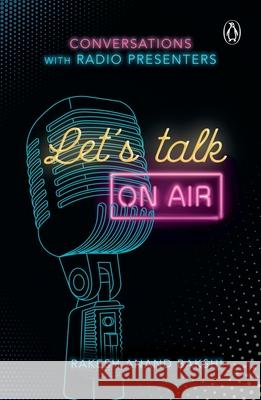 Let's Talk On-Air: Conversations with Radio Presenters Rakesh Anand Bakshi   9780143446521