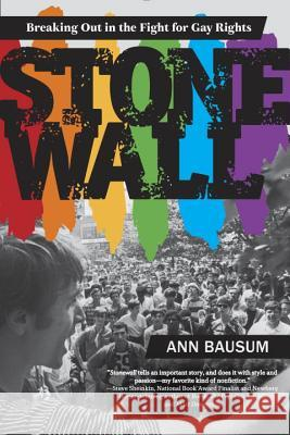 Stonewall: Breaking Out in the Fight for Gay Rights Ann Bausum 9780147511478