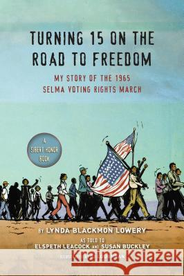 Turning 15 on the Road to Freedom: My Story of the 1965 Selma Voting Rights March Lynda Blackmon Lowery Elspeth Leacock Susan Buckley 9780147512161