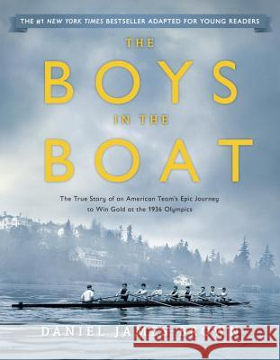 The Boys in the Boat (Young Readers Adaptation): The True Story of an American Team's Epic Journey to Win Gold at the 1936 Olympics Daniel James Brown 9780147516855