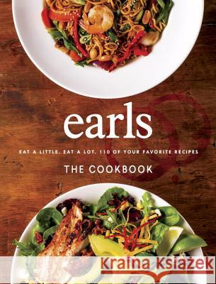 Earls the Cookbook: Eat a Little. Eat a Lot. 110 of Your Favourite Recipes Random House 9780147530073