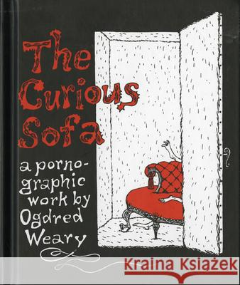 The Curious Sofa: A Pornographic Work by Ogdred Weary Edward Gorey 9780151003075