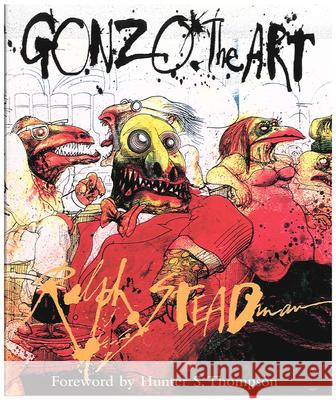 Gonzo: The Art Ralph Steadman Hunter S. Thompson 9780151003877