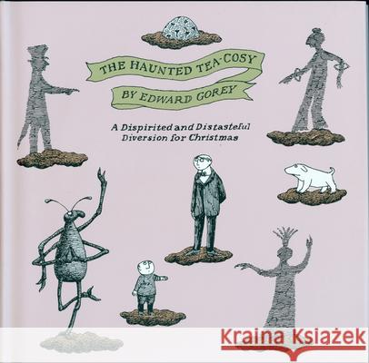 The Haunted Tea-Cosy: A Dispirited and Distasteful Diversion for Christmas Edward Gorey 9780151004157