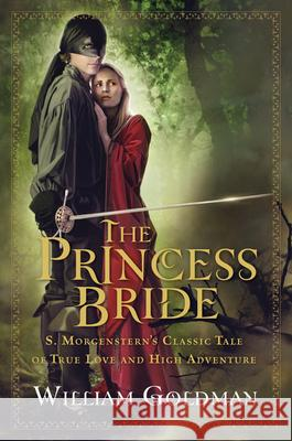 The Princess Bride: S. Morgenstern's Classic Tale of True Love and High Adventure William Goldman 9780151015443
