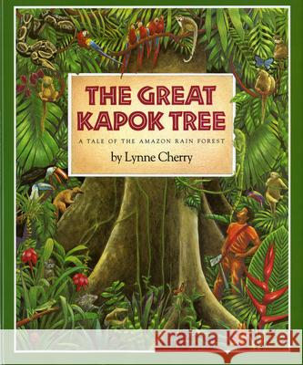 The Great Kapok Tree: A Tale of the Amazon Rain Forest Lynne Cherry 9780152005207