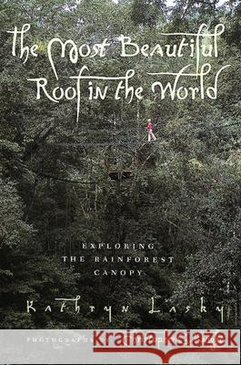 The Most Beautiful Roof in the World: Exploring the Rainforest Canopy Kathryn Lasky Christopher G. Knight Christopher G. Knight 9780152008970