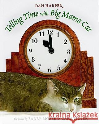 Telling Time with Big Mama Cat Dan Harper Cara Moser Barry Moser 9780152017385 Harcourt Children's Books