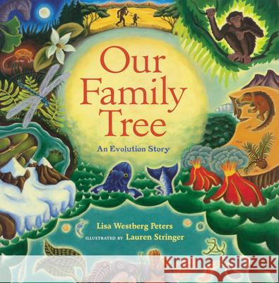 Our Family Tree: An Evolution Story Lisa Westberg Peters Lauren Stringer Westberg Peters 9780152017729