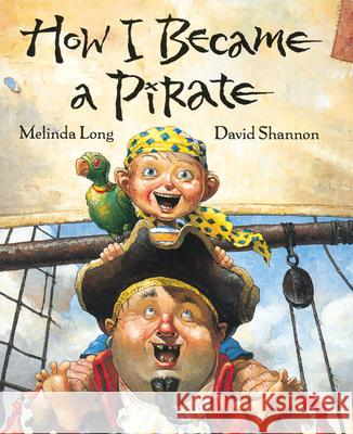 How I Became a Pirate Melinda Long David Shannon 9780152018481
