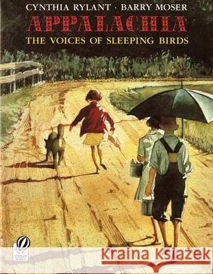 Appalachia: The Voices of Sleeping Birds Cynthia Rylant Barry Moser 9780152018931 Voyager Books