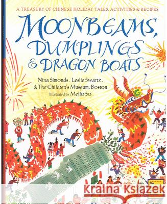 Moonbeams, Dumplings & Dragon Boats: A Treasury of Chinese Holiday Tales, Activities & Recipes Nina Simonds Leslie Swartz Boston Th 9780152019839