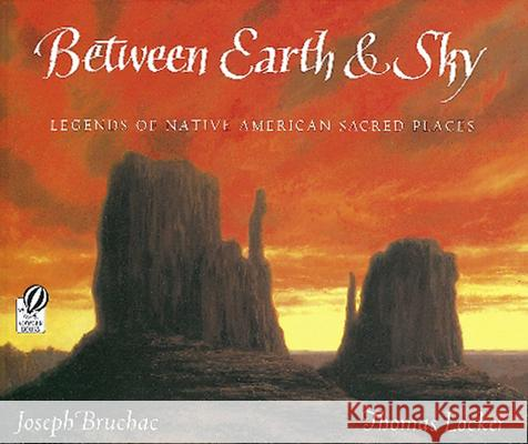 Between Earth & Sky: Legends of Native American Sacred Places Joseph Bruchac Thomas Locker 9780152020620