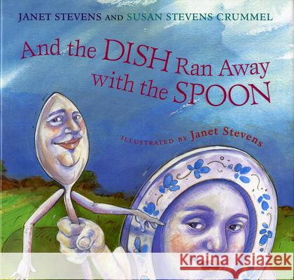 And the Dish Ran Away with the Spoon Janet Stevens Susan Stevens Crummel Janet Stevens 9780152022983 Harcourt Children's Books