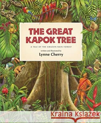 The Great Kapok Tree: A Tale of the Amazon Rain Forest Lynne Cherry 9780152026141