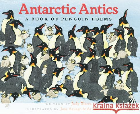 Antarctic Antics: A Book of Penguin Poems Judy Sierra Jose Aruego Ariane Dewey 9780152046026 Voyager Books