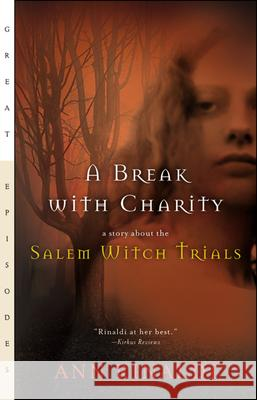 A Break with Charity: A Story about the Salem Witch Trials Ann Rinaldi 9780152046828