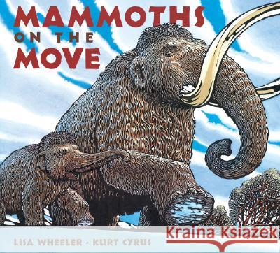 Mammoths on the Move Lisa Wheeler Kurt Cyrus 9780152047009