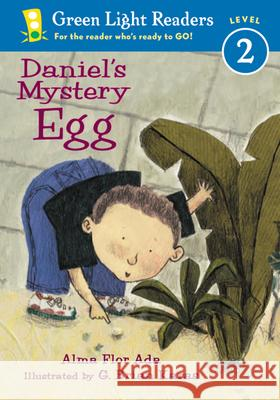 Daniel's Mystery Egg Alma Flor Ada G. Brian Karas 9780152048457 Green Light Readers