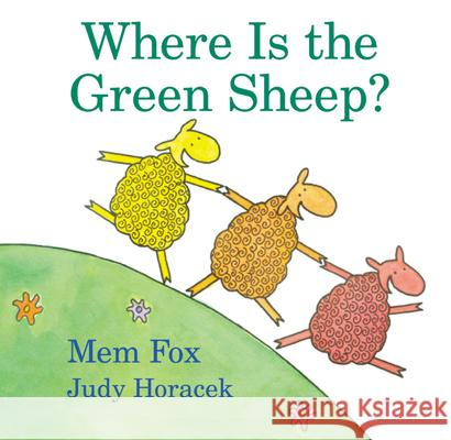 Where Is the Green Sheep? Mem Fox Judy Horacek 9780152049072