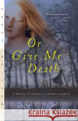 Or Give Me Death: A Novel of Patrick Henry's Family Ann Rinaldi 9780152050764