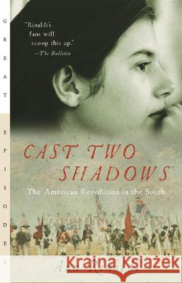 Cast Two Shadows: The American Revolution in the South Ann Rinaldi 9780152050771
