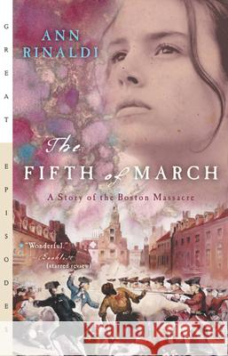 The Fifth of March: A Story of the Boston Massacre Ann Rinaldi 9780152050788