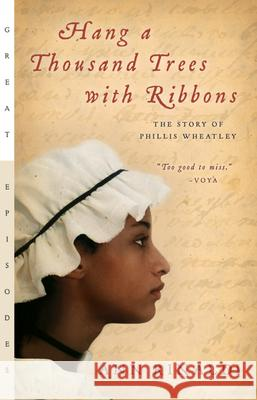 Hang a Thousand Trees with Ribbons: The Story of Phillis Wheatley Ann Rinaldi 9780152053932
