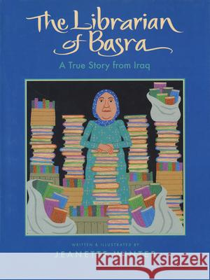 The Librarian of Basra: A True Story from Iraq Jeanette Winter 9780152054458
