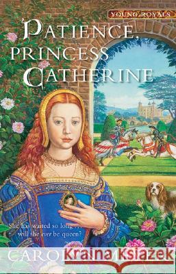 Patience, Princess Catherine: A Young Royals Book Carolyn Meyer 9780152054472