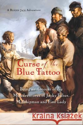 Curse of the Blue Tattoo: Being an Account of the Misadventures of Jacky Faber, Midshipman and Fine Lady Louis A. Meyer 9780152054595