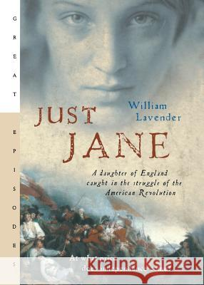 Just Jane: A Daughter of England Caught in the Struggle of the American Revolution William Lavender 9780152054724